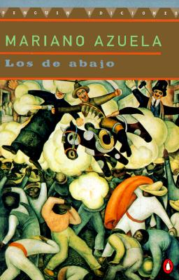 Los De Abajo : Novela De LA Revolucion Mexicana / The Underdogs By Azuela, Mariano