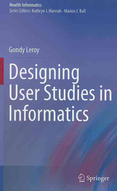 Designing User Studies in Informatics By Leroy, Gondy