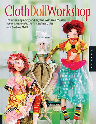 Cloth Doll Workshop By Bailey, Elinor Peace/ Culea, Patti Medaris/ Willis, Barbara