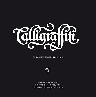 Calligraffiti By Meulman, Niels Shoe/ Eeuwens, Adam/ Kok, Menno (PHT)/ Renault, Adele (PHT)/ Hawley, Joy (EDT)